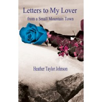 Letters to my Lover from a Small Mountain Town