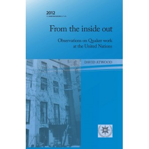 From the Inside Out : Observations on Quaker work at the United Nations: Backhouse Lecture 2012