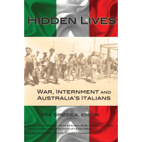 Hidden Lives: War, Internment and Australia's Italians eBk