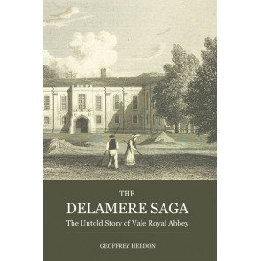 The Delamere Saga: the Untold Story of Vale Royal Abbey PB