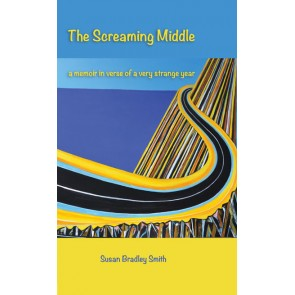 The Screaming Middle: a memoir in verse of a very strange year eBk