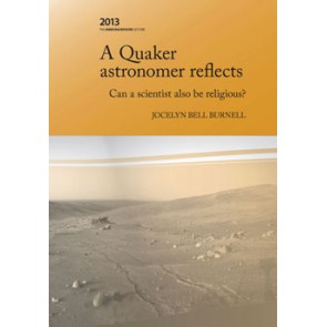 A Quaker astronomer reflects: Can a scientist also be religious?:  Backhouse Lecture 2013